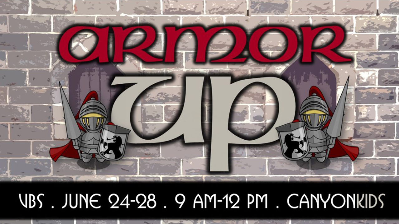 VBS 2019: ARMOR UP at Canyon Hills Friends Church