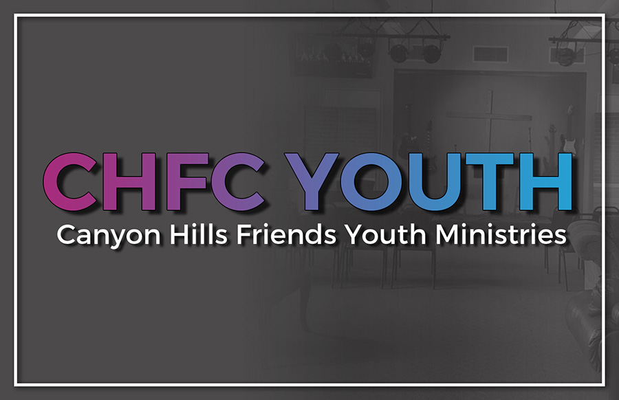 Youth Ministries at Canyon Hills Friends Church