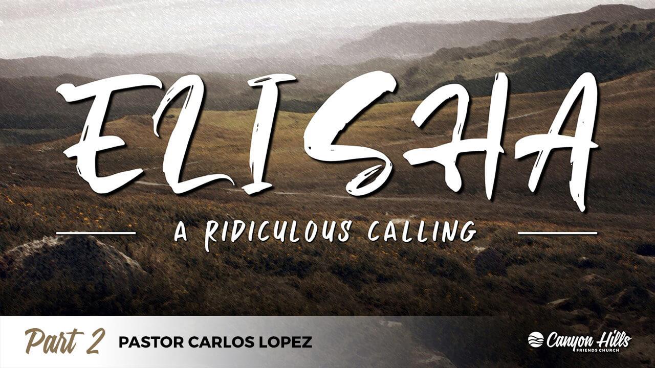 Elisha: A Ridiculous Calling - Part 2