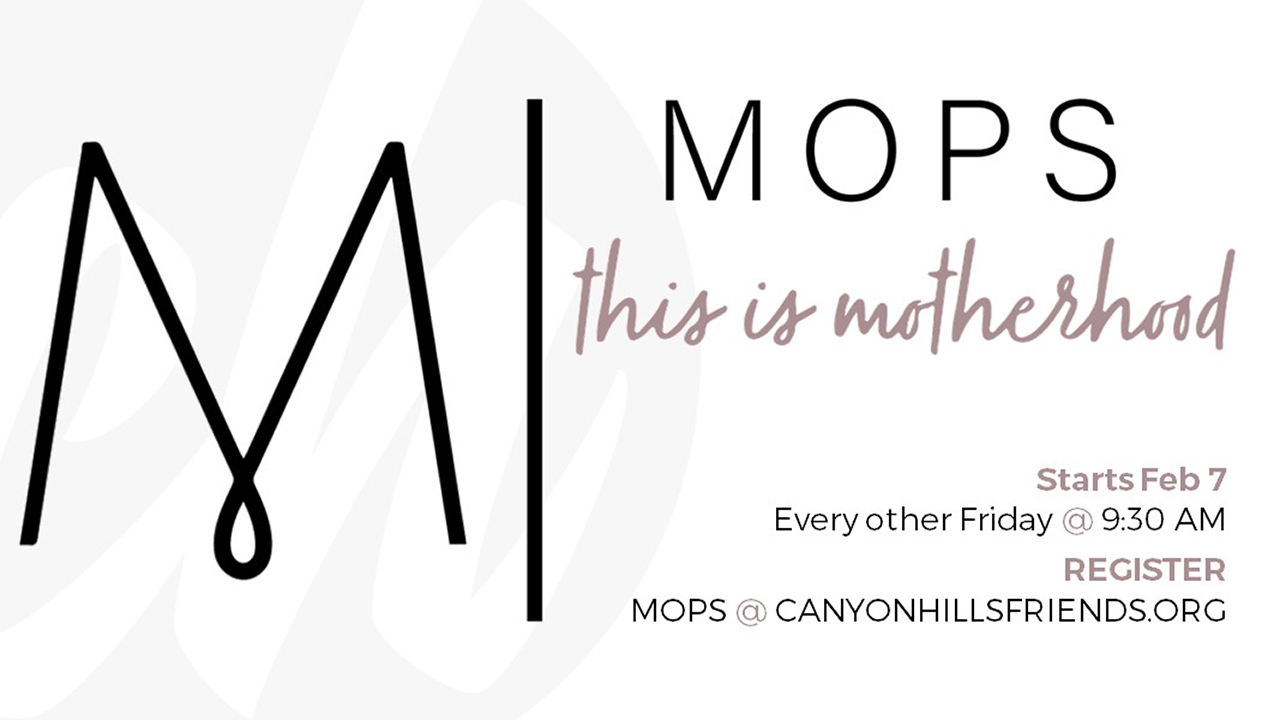 MOPS: This Is Motherhood - Spring 2020 Session at Canyon Hills Friends Church