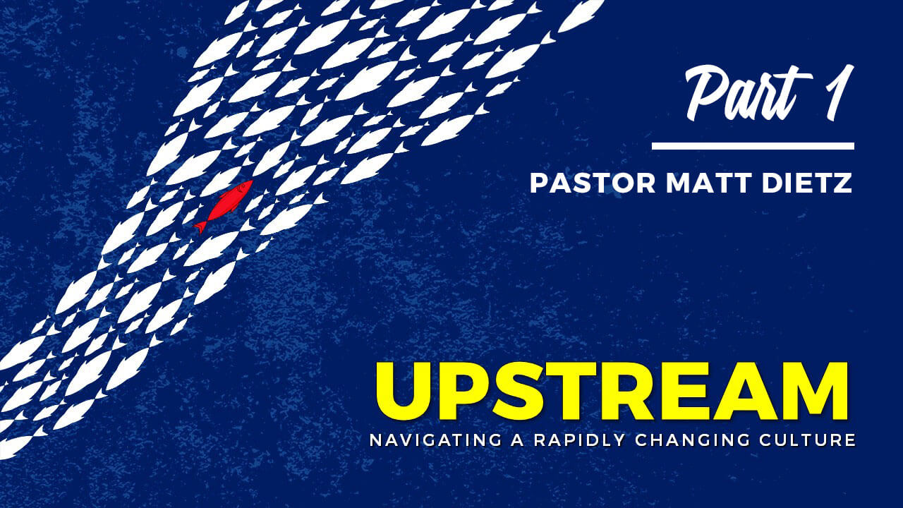 Upstream: Navigating a Rapidly Changing Culture - Part 1